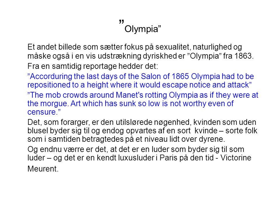 Olympia Et andet billede som sætter fokus på sexualitet, naturlighed og måske også i en vis udstrækning dyriskhed er Olympia fra 1863.