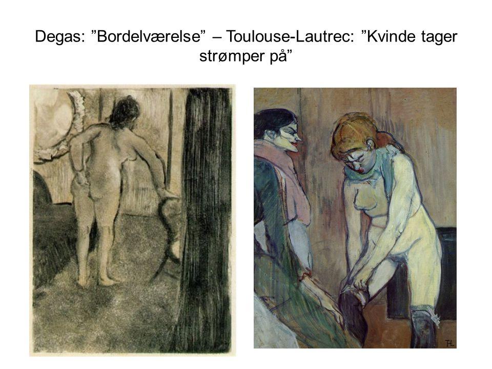 Degas: Bordelværelse – Toulouse-Lautrec: Kvinde tager strømper på