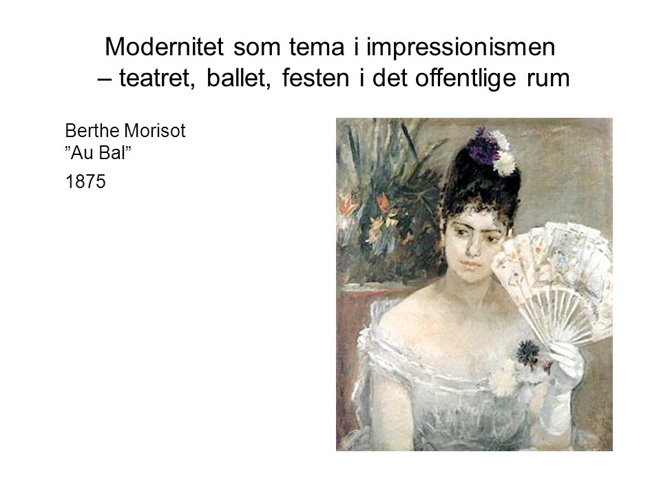 Modernitet som tema i impressionismen – teatret, ballet, festen i det offentlige rum