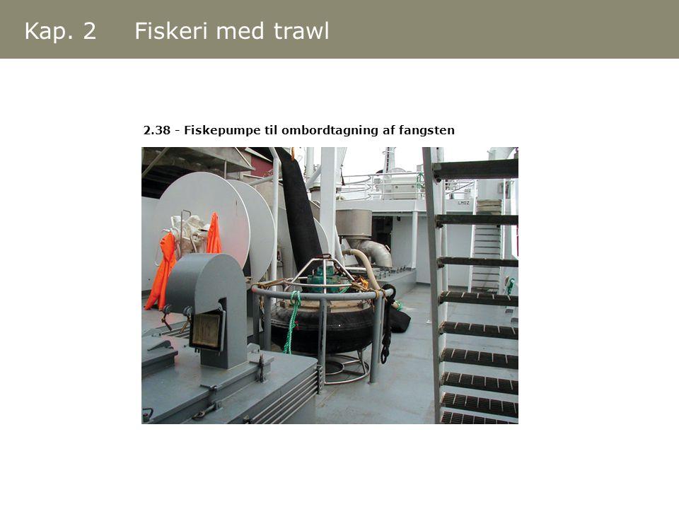 Kap. 2 Fiskeri med trawl 2.38 - Fiskepumpe til ombordtagning af fangsten