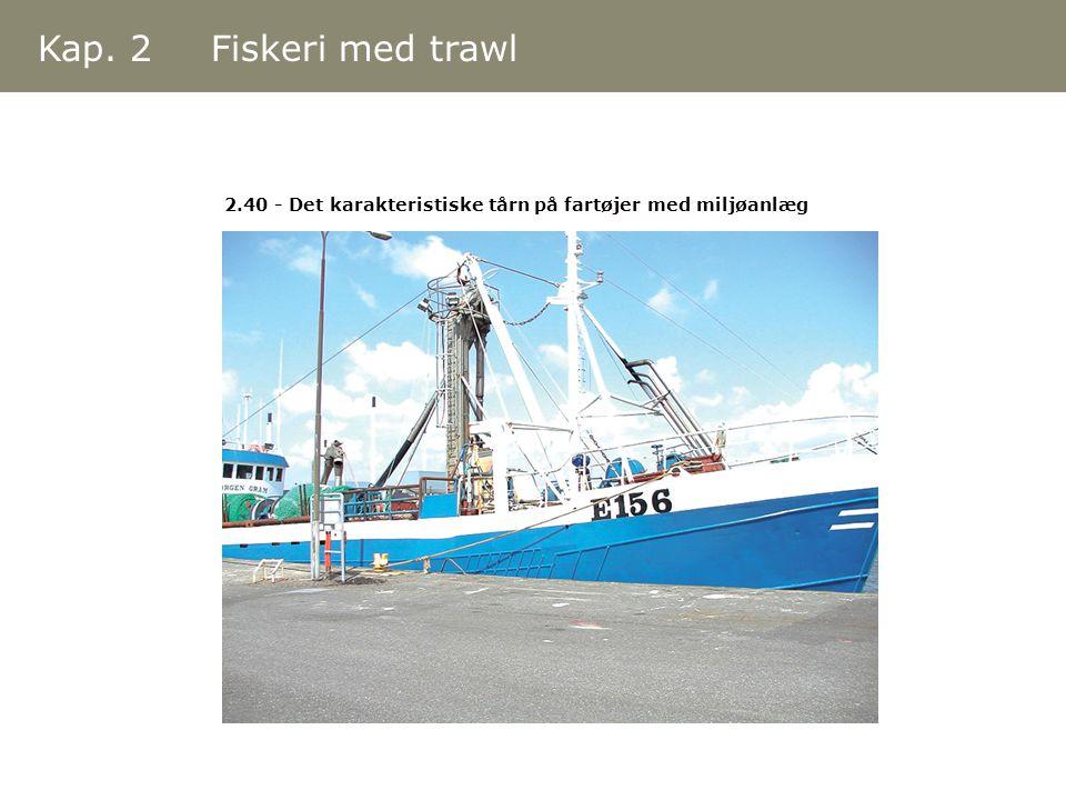 Kap. 2 Fiskeri med trawl 2.40 - Det karakteristiske tårn på fartøjer med miljøanlæg