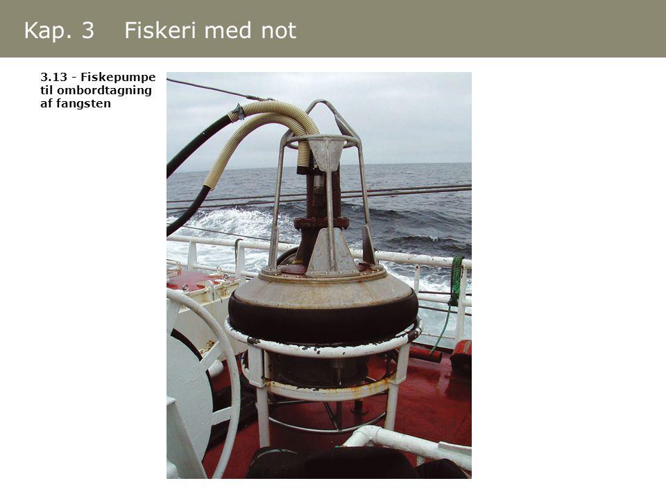 Kap. 3 Fiskeri med not 3.13 - Fiskepumpe til ombordtagning af fangsten