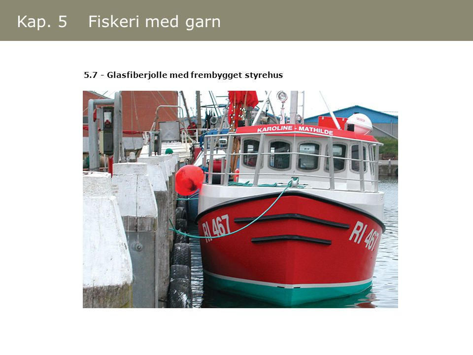 Kap. 5 Fiskeri med garn 5.7 - Glasfiberjolle med frembygget styrehus