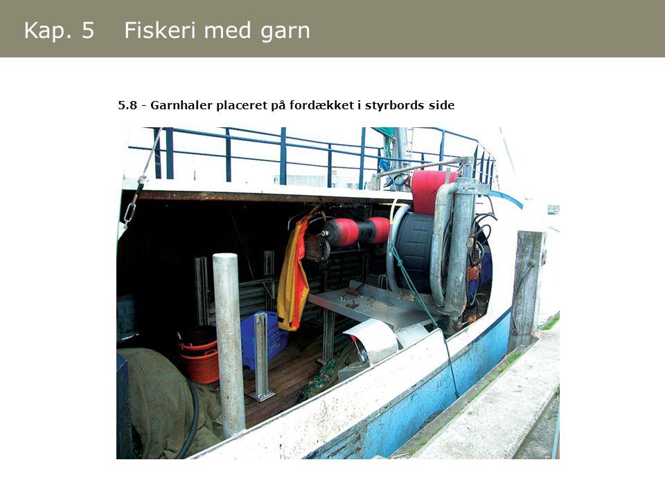 Kap. 5 Fiskeri med garn 5.8 - Garnhaler placeret på fordækket i styrbords side