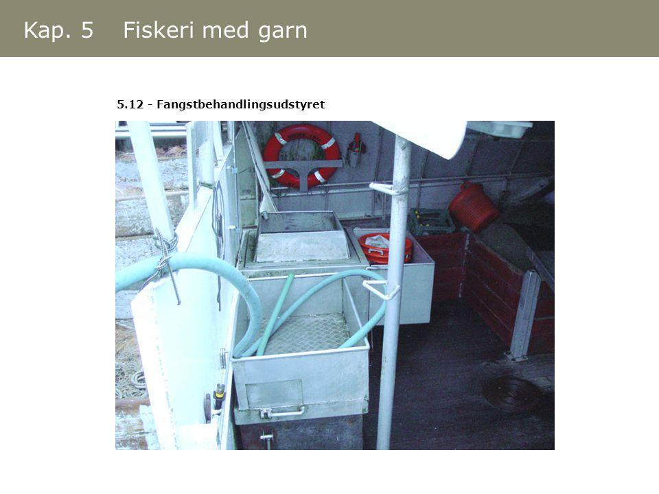 Kap. 5 Fiskeri med garn 5.12 - Fangstbehandlingsudstyret