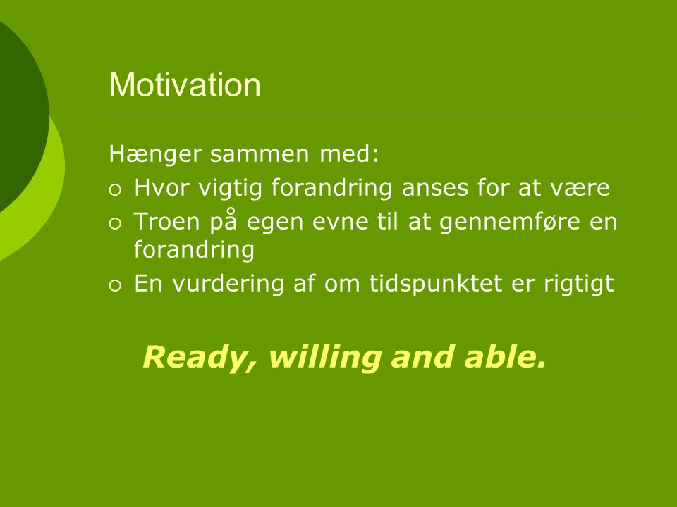 Motivation Ready, willing and able. Hænger sammen med: