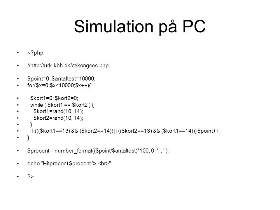Simulation på PC < php //http://urk-kbh.dk/ct/kongees.php