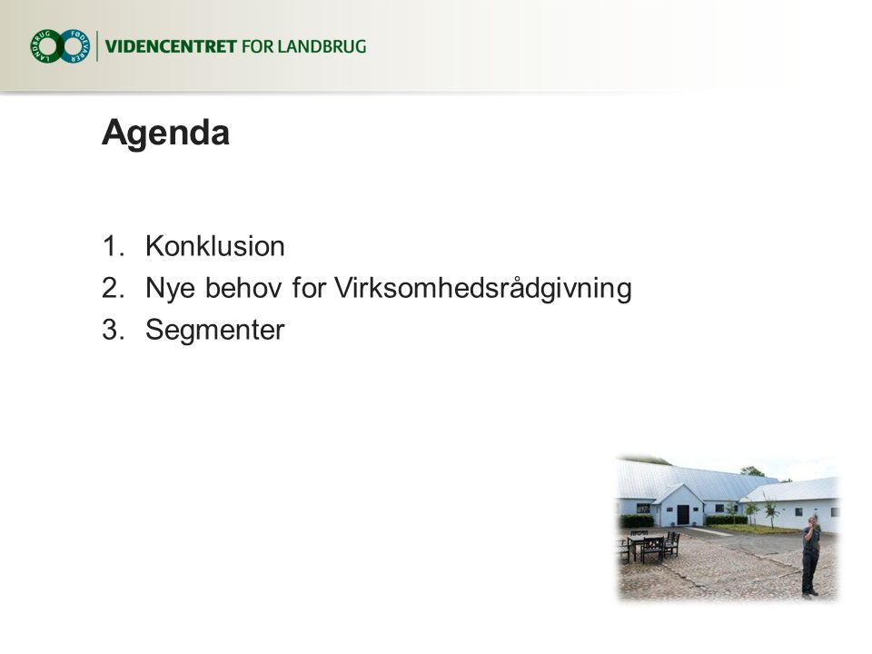 Agenda Konklusion Nye behov for Virksomhedsrådgivning Segmenter