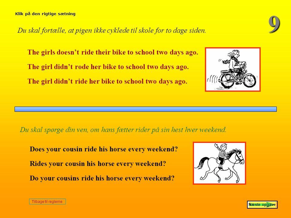 9 Du skal fortælle, at pigen ikke cyklede til skole for to dage siden.