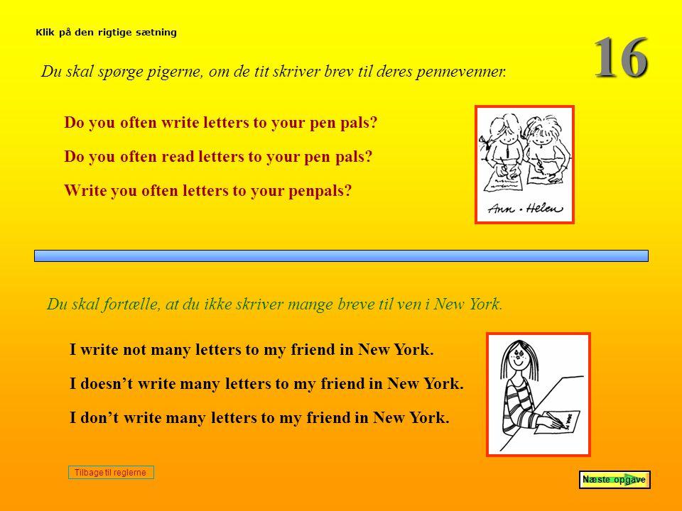 16 Klik på den rigtige sætning. Du skal spørge pigerne, om de tit skriver brev til deres pennevenner.