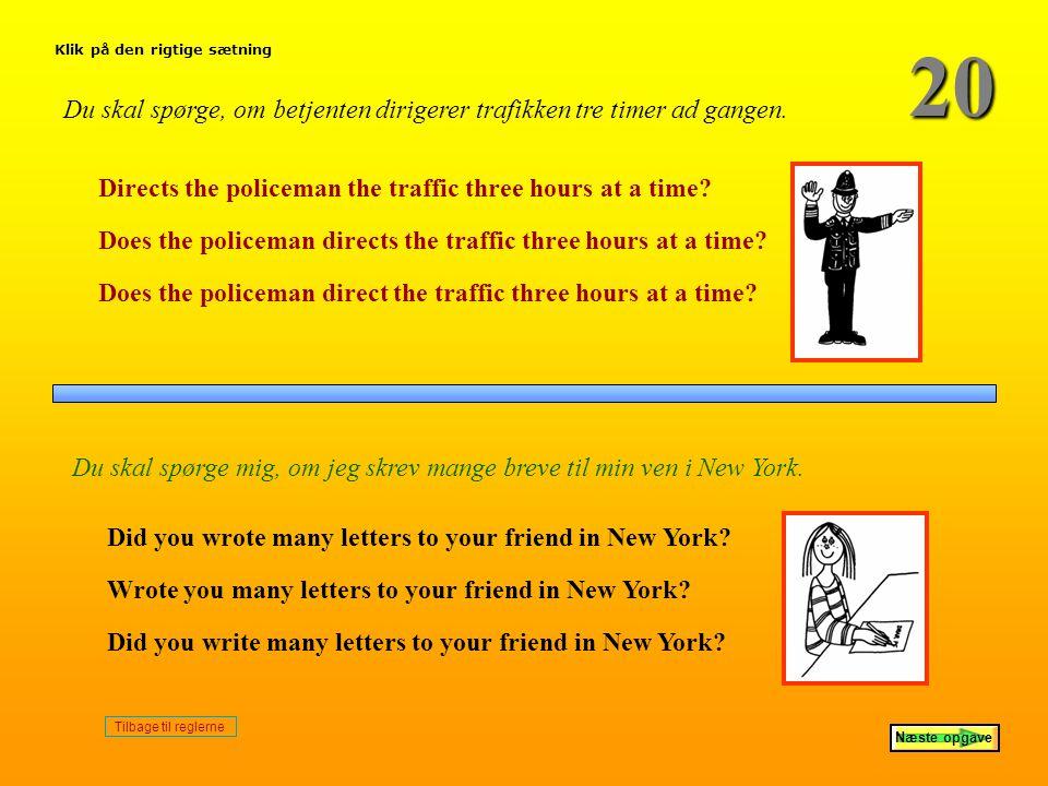 20 Klik på den rigtige sætning. Du skal spørge, om betjenten dirigerer trafikken tre timer ad gangen.