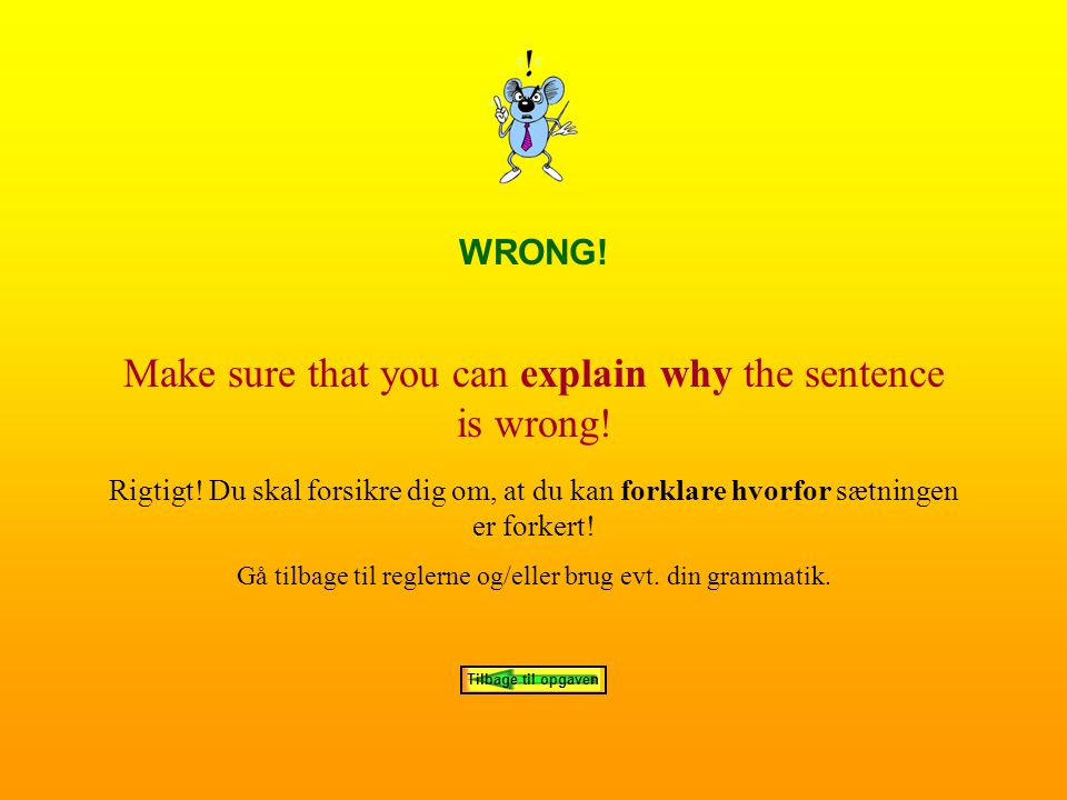 Make sure that you can explain why the sentence is wrong!