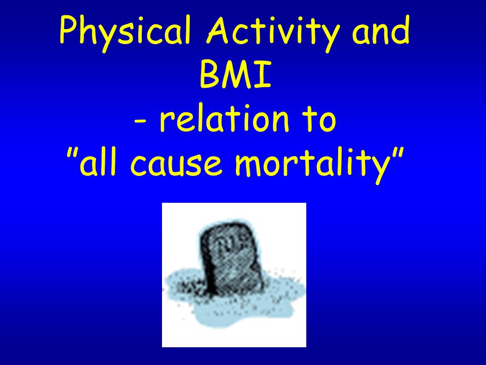 Physical Activity and BMI - relation to all cause mortality