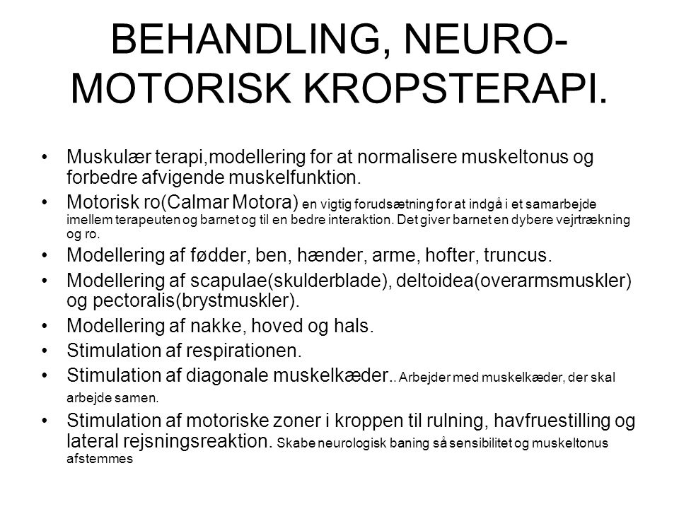 BEHANDLING, NEURO-MOTORISK KROPSTERAPI.