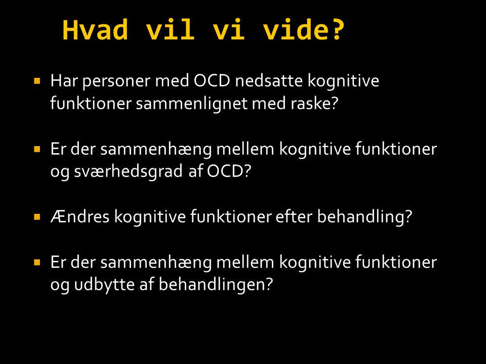 Hvad vil vi vide Har personer med OCD nedsatte kognitive funktioner sammenlignet med raske