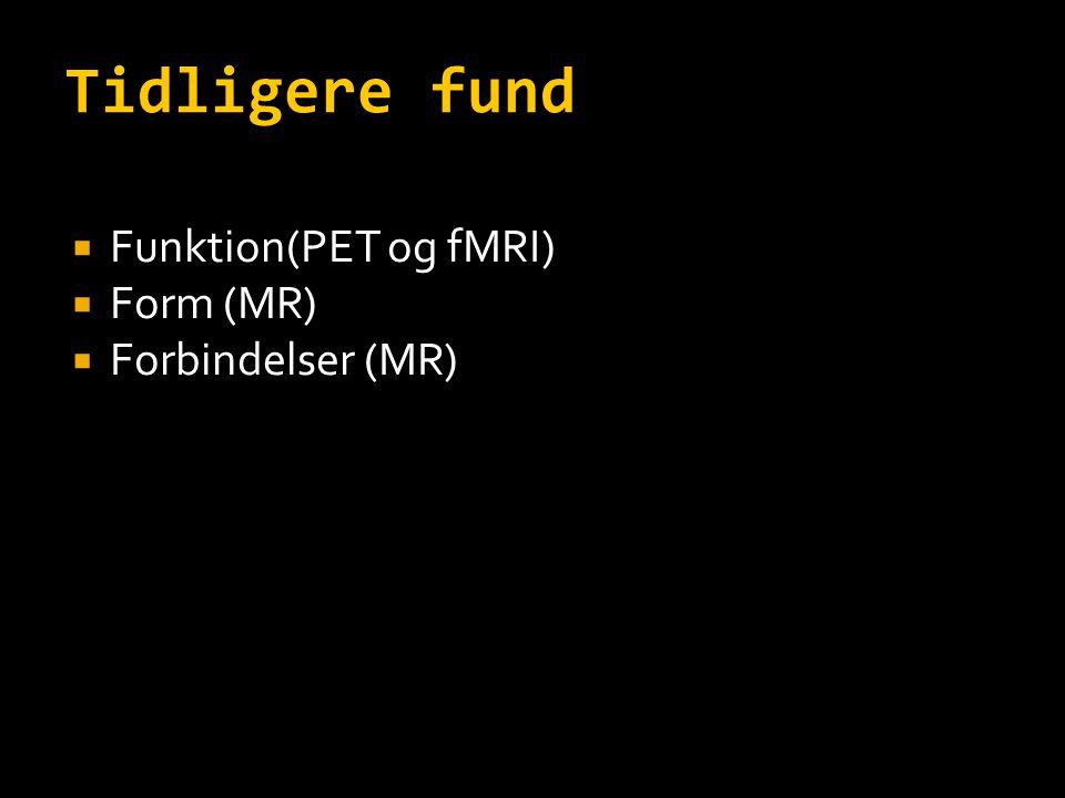 Tidligere fund Funktion(PET og fMRI) Form (MR) Forbindelser (MR) 15