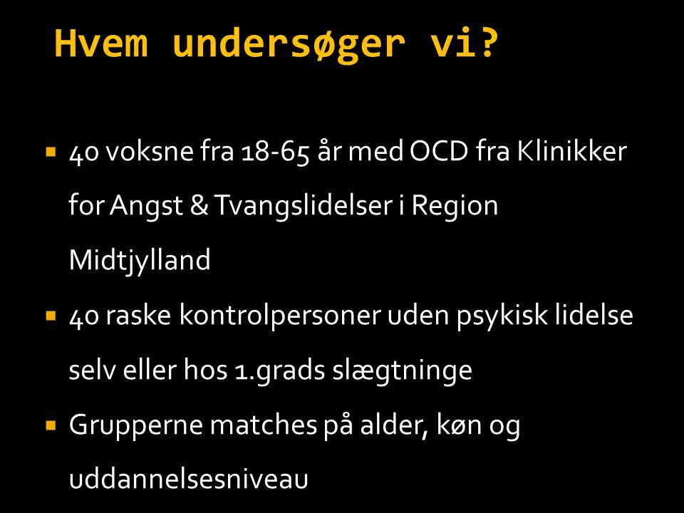 Hvem undersøger vi 40 voksne fra 18-65 år med OCD fra Klinikker for Angst & Tvangslidelser i Region Midtjylland.