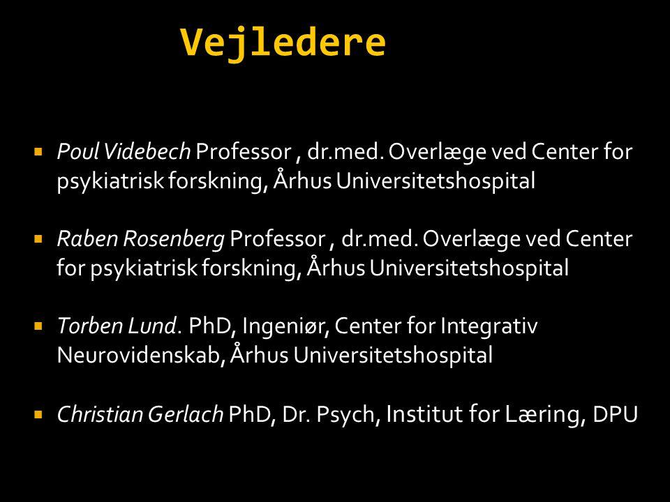 Vejledere Poul Videbech Professor , dr.med. Overlæge ved Center for psykiatrisk forskning, Århus Universitetshospital.