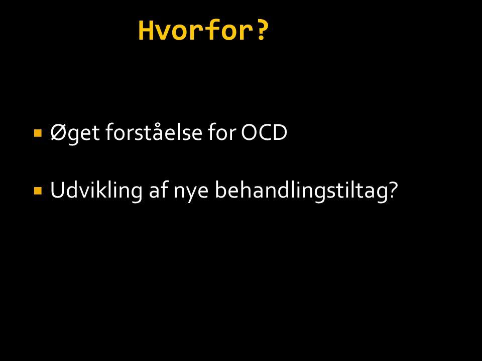Hvorfor Øget forståelse for OCD Udvikling af nye behandlingstiltag