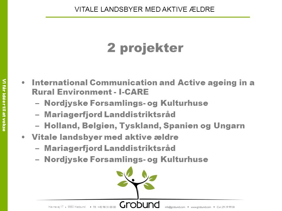2 projekter International Communication and Active ageing in a Rural Environment - I-CARE. Nordjyske Forsamlings- og Kulturhuse.