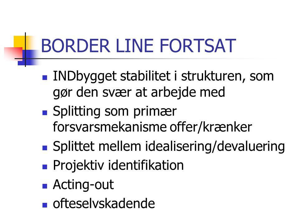 BORDER LINE FORTSAT INDbygget stabilitet i strukturen, som gør den svær at arbejde med. Splitting som primær forsvarsmekanisme offer/krænker.