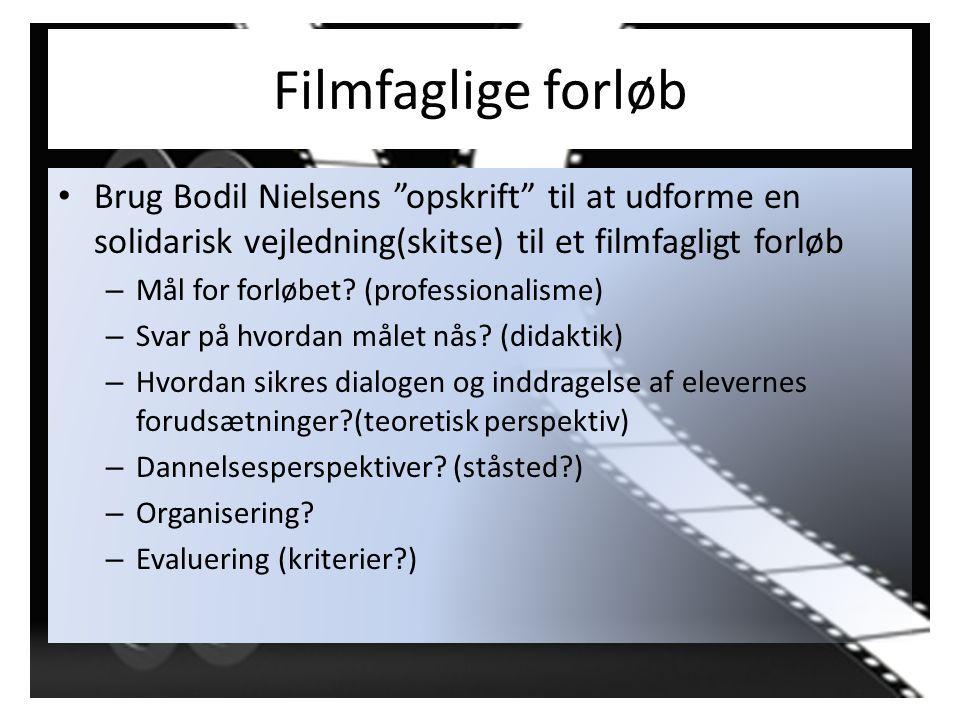 Filmfaglige forløb Brug Bodil Nielsens opskrift til at udforme en solidarisk vejledning(skitse) til et filmfagligt forløb.