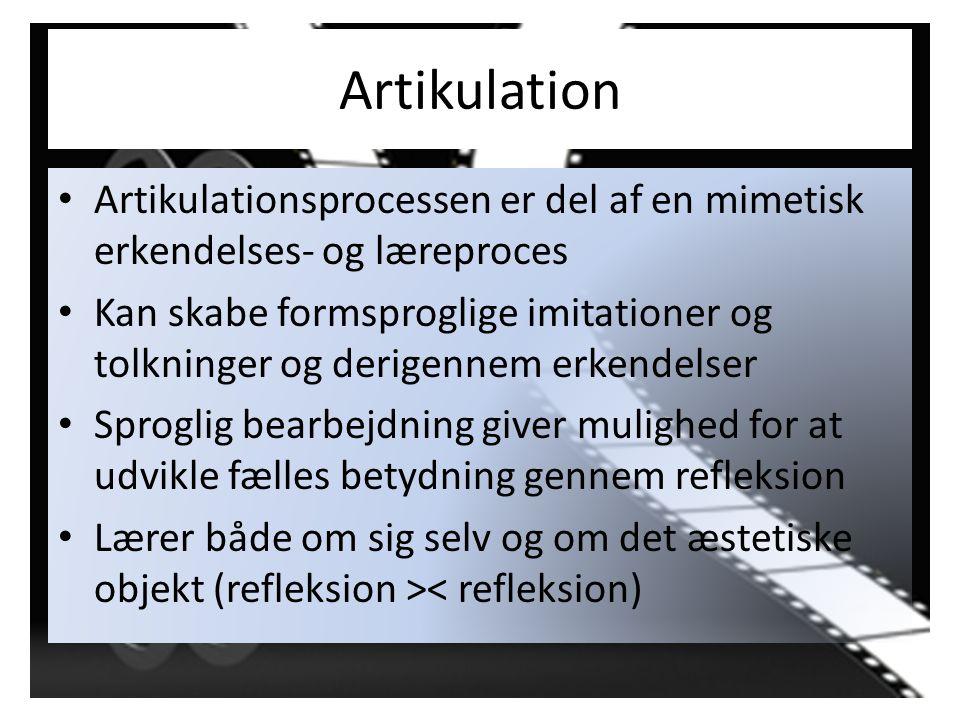 Artikulation Artikulationsprocessen er del af en mimetisk erkendelses- og læreproces.