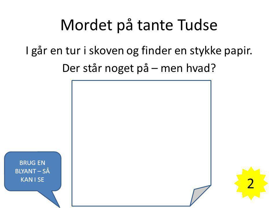 Mordet på tante Tudse I går en tur i skoven og finder en stykke papir. Der står noget på – men hvad