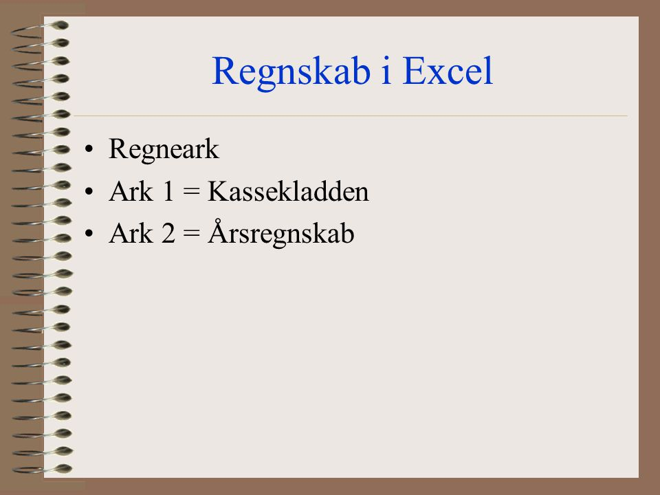 Regnskab i Excel Regneark Ark 1 = Kassekladden Ark 2 = Årsregnskab