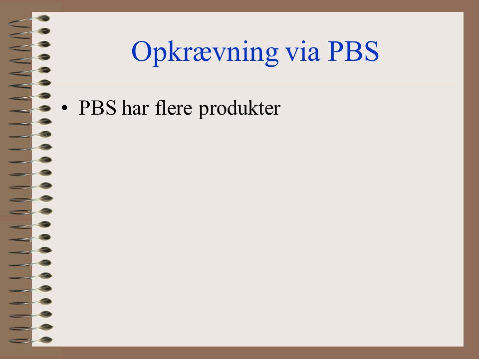 Opkrævning via PBS PBS har flere produkter