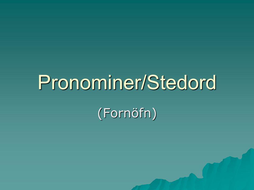 Pronominer/Stedord (Fornöfn)