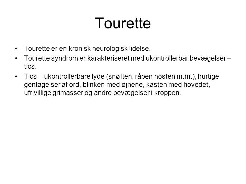 Tourette Tourette er en kronisk neurologisk lidelse.