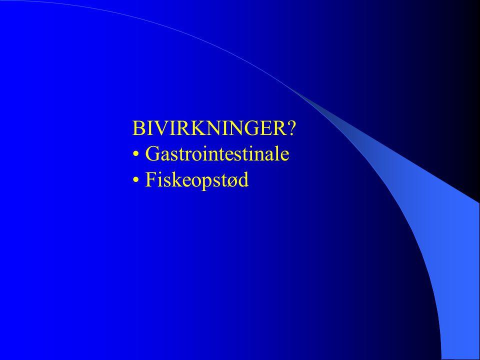 BIVIRKNINGER • Gastrointestinale • Fiskeopstød
