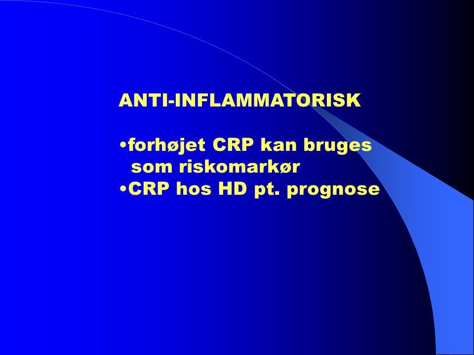 ANTI-INFLAMMATORISK •forhøjet CRP kan bruges som riskomarkør •CRP hos HD pt. prognose