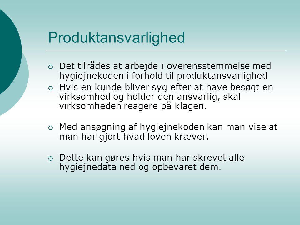 Produktansvarlighed Det tilrådes at arbejde i overensstemmelse med hygiejnekoden i forhold til produktansvarlighed.