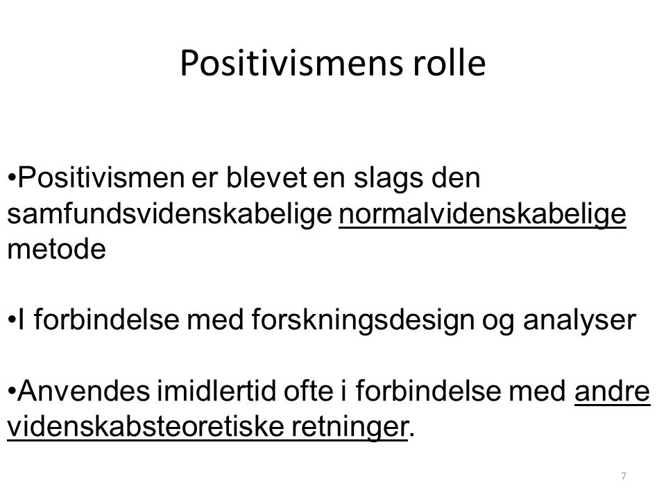 Positivismens rolle Positivismen er blevet en slags den samfundsvidenskabelige normalvidenskabelige metode.