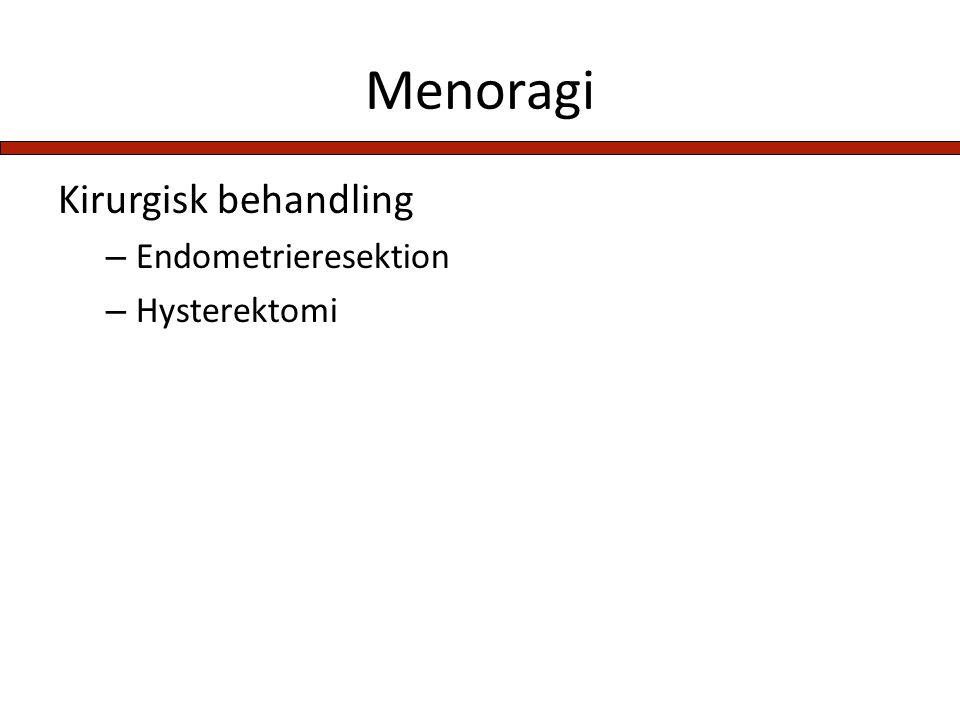 Menoragi Kirurgisk behandling Endometrieresektion Hysterektomi