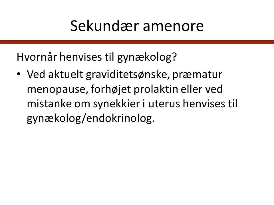 Sekundær amenore Hvornår henvises til gynækolog