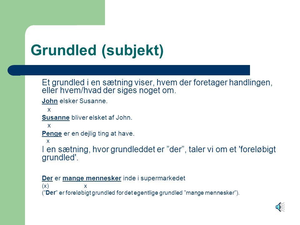 Grundled (subjekt) Et grundled i en sætning viser, hvem der foretager handlingen, eller hvem/hvad der siges noget om.