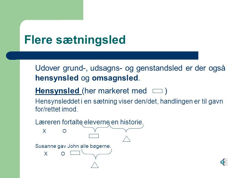 Flere sætningsled Udover grund-, udsagns- og genstandsled er der også hensynsled og omsagnsled. Hensynsled (her markeret med )