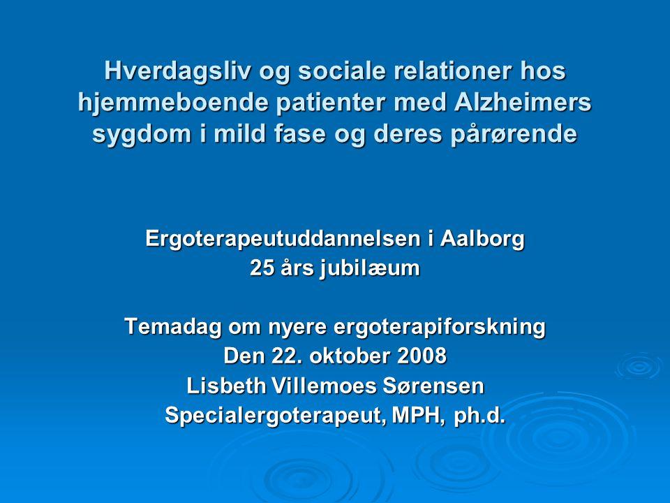 Hverdagsliv og sociale relationer hos hjemmeboende patienter med Alzheimers sygdom i mild fase og deres pårørende