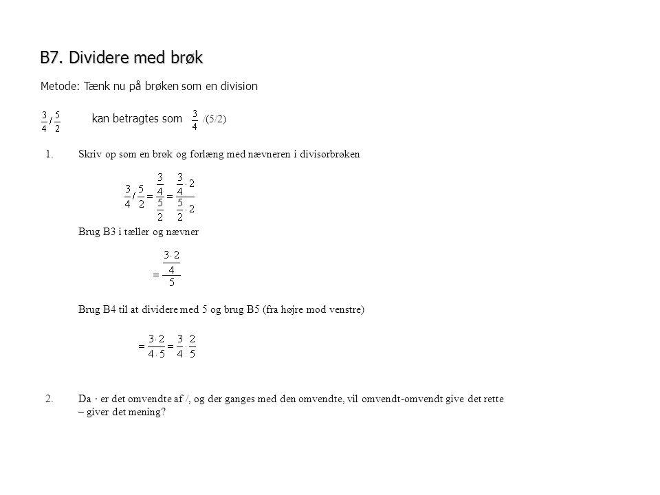 B7. Dividere med brøk Metode: Tænk nu på brøken som en division