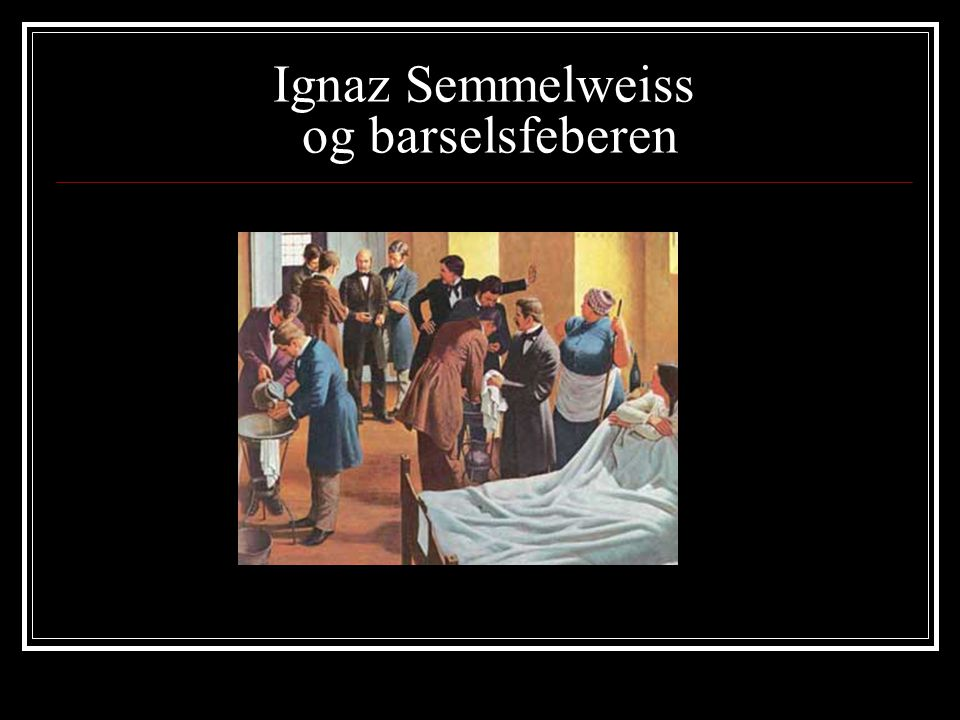 Ignaz Semmelweiss og barselsfeberen
