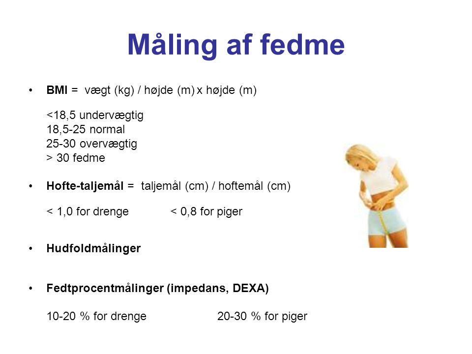 Måling af fedme BMI = vægt (kg) / højde (m) x højde (m)