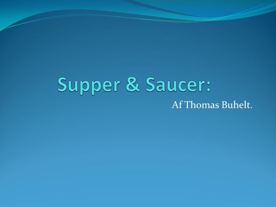 Supper & Saucer: Af Thomas Buhelt.