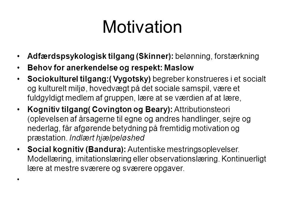 Motivation Adfærdspsykologisk tilgang (Skinner): belønning, forstærkning. Behov for anerkendelse og respekt: Maslow.