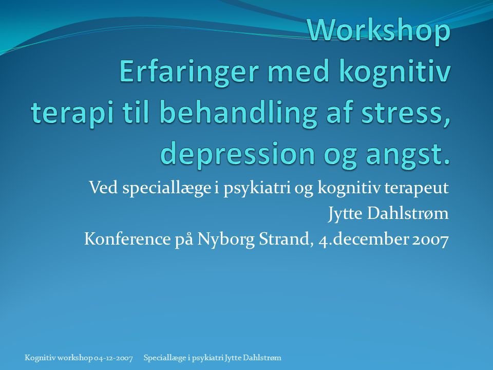 Workshop Erfaringer med kognitiv terapi til behandling af stress, depression og angst.