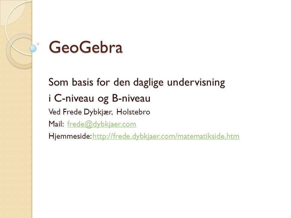 GeoGebra Som basis for den daglige undervisning i C-niveau og B-niveau
