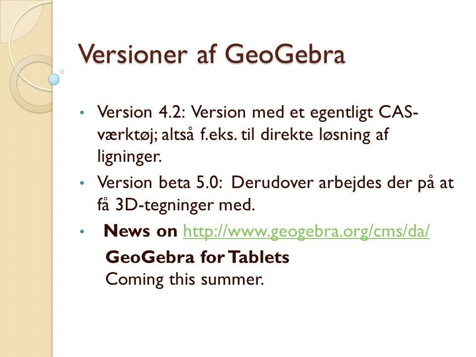 Versioner af GeoGebra Version 4.2: Version med et egentligt CAS- værktøj; altså f.eks. til direkte løsning af ligninger.