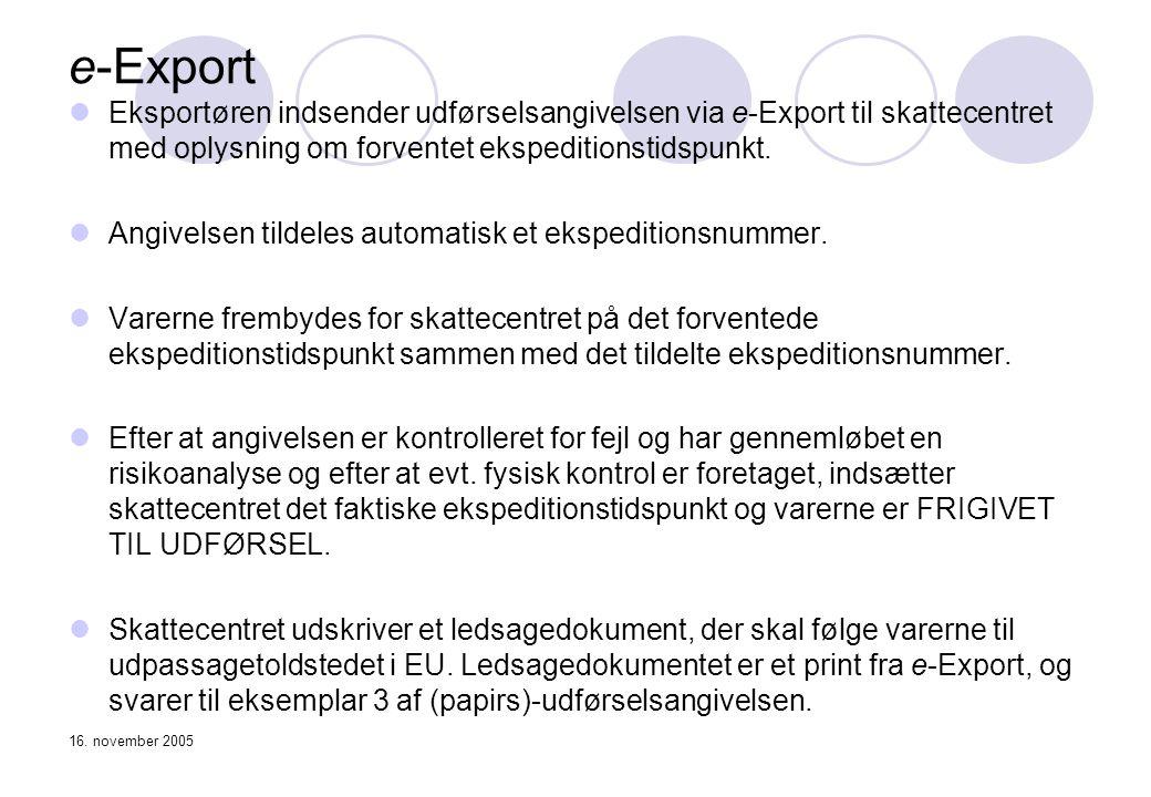 e-Export Eksportøren indsender udførselsangivelsen via e-Export til skattecentret med oplysning om forventet ekspeditionstidspunkt.